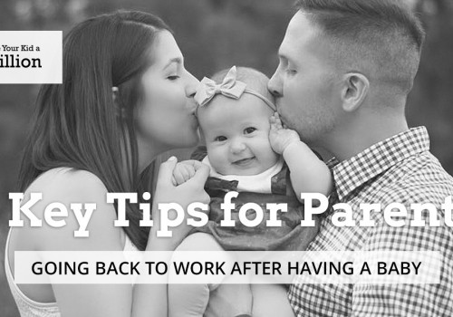 5 Key Tips for Parents Going Back to Work After Having a Baby