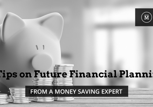 5 Tips on Future Financial Planning From a Money Saving Expert