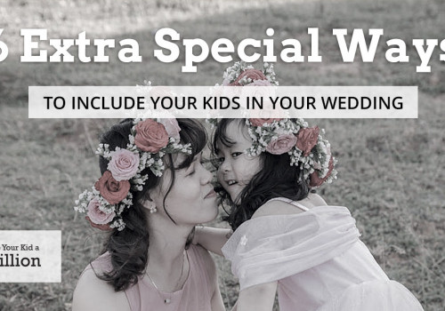 6 Extra Special Ways to Include your Kids in your Wedding