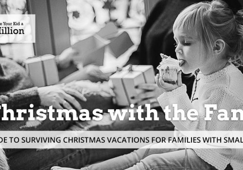 Christmas With The Fam: A Guide To Surviving Christmas Vacations For Families With Small Kids