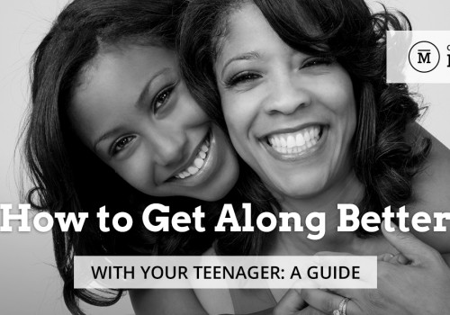 How to Get Along Better With Your Teenager: A Guide