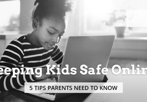 Keeping Kids Safe Online: 5 Tips Parents Need to Know