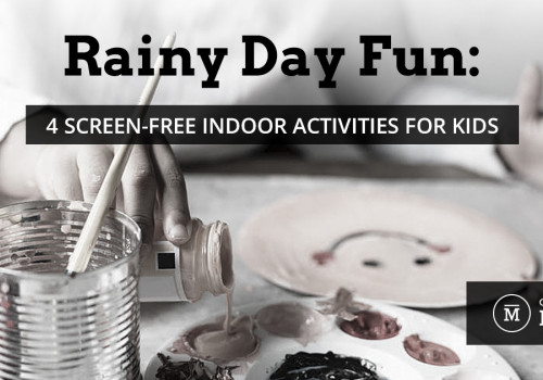 Rainy Day Fun: 4 Screen-Free Indoor Activities for Kids
