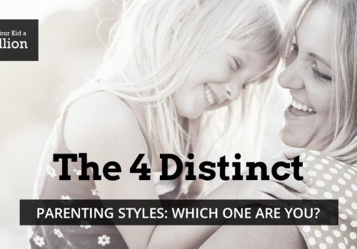 The 4 Distinct Parenting Styles: Which One are You?