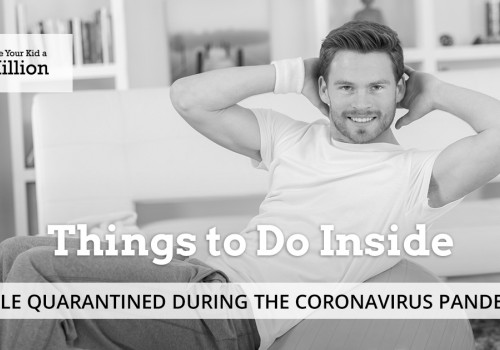 Things to Do Inside While Quarantined During the Coronavirus Pandemic