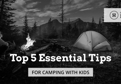 Top 5 Essential Tips for Camping with Kids