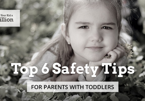 Top 6 Safety Tips for Parents with Toddlers